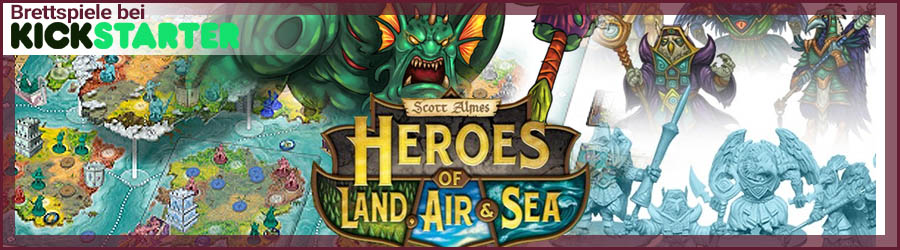 Brettspiele bei Kickstarter: Heroes of Land, Air & Sea
