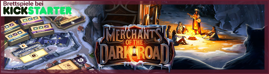Brettspiele bei Kickstarter: Merchants of the Dark Road